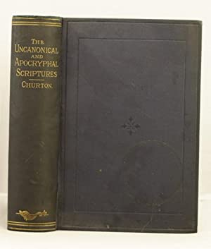 The Uncanonical and Apocryphal Scriptures etc, etc.: Churton W.R.