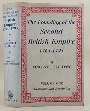 The Founding of the Second British Empire 1763 - 1793. Volume 1: Discovery and Revolution.