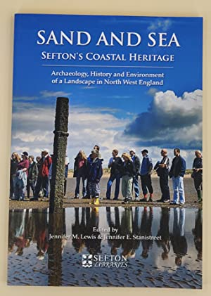 Sand and Sea: Sefton's Coastal Heritage. Archaeology, History and Environment of a Landscape in N...