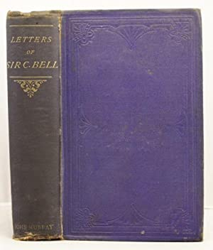 Letters of Sir Charles Bell, selected from his correspondence with his brother George Joseph Bell.:...