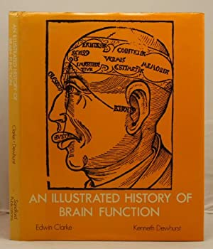 An Illustrated History of Brain Function.: Clarke, Edwin and Dewhurst, Kenneth