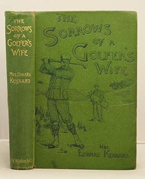 The Sorrows of a Golfer's Wife.: Kennard, Mrs Edward