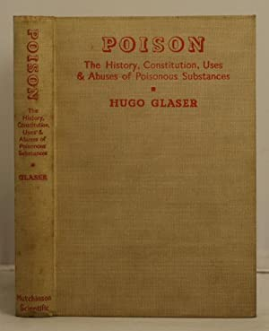 Poison. The history, constitutio, uses and abuses of poisonous substances.: Glaser, Hugo