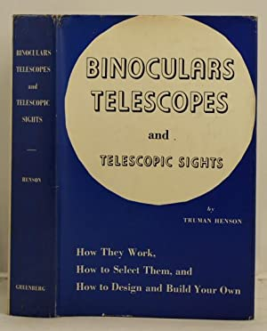Binoculars, Telescopes and telescopic Sights. How they work, how to select them, and how to desig...