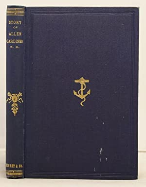The Story of Commander Allen Gardiner, R.N., with sketches of missionary work in South America.: ...