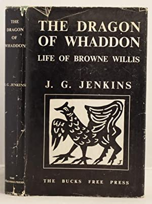 The Dragon of Whaddon being an account of the life and work of Browne Willis (1682-1760) antiquary ...