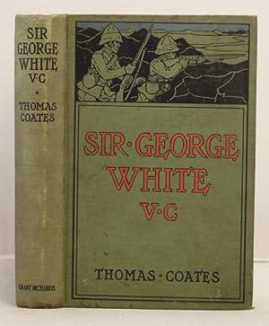 Sir George White V.C. the hero of Ladysmith: Coates, Thomas F.G.