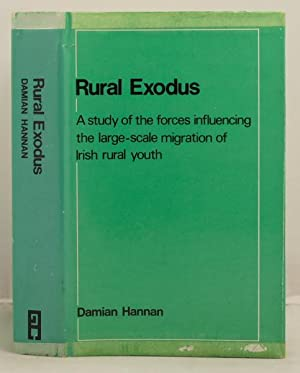 Rural Exodus; a study of the forces influencing the large-scale of Irish rural youth.: Hannan, ...