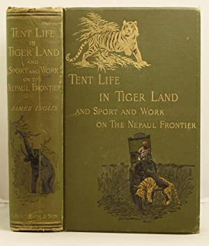 Tent Life in Tigerland, with which is incorporated sport and workon the Nepaul frontier. Being ...