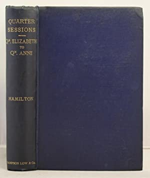 Quarter Sessions from Queen Elizabeth to Queen Anne; illustrations of local government and histor...