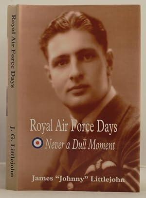 Royal Air Force Days. Never a dull moment.: Littlejohn, James Gavin