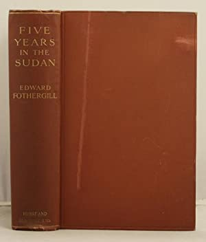 Five Years in the Sudan: Fothergill, Edward