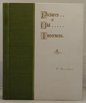 Pictures of Old Inverness: Delavault, P. (art master, Inverness Royal Academy)