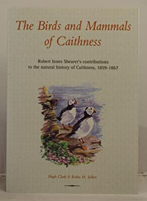 The Birds and Mammals of Caithness.robert Innes Shearer's contributions to the natural history of...