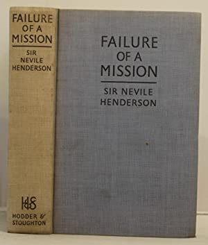 Failure of a Mission Berlin 1937-1939.: Henderson, Nevile