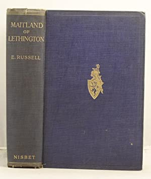 Maitland of Lethington; the minister of Mary Stuart a study of his life and times.: Russell, E.