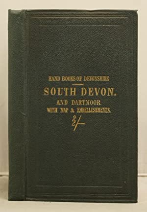 The Hand-Book of South of Devon and Dartmoor. Torquay, Teignmouth, Dartmouth, Dawlish, Totness, ...