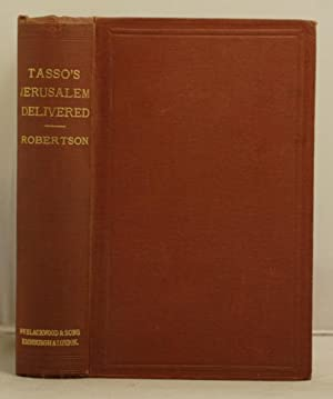 The Jerusalem Delivered of Torquato Tasso: Tasso, Torquato (translated by Alex. Cuningham Robertson...