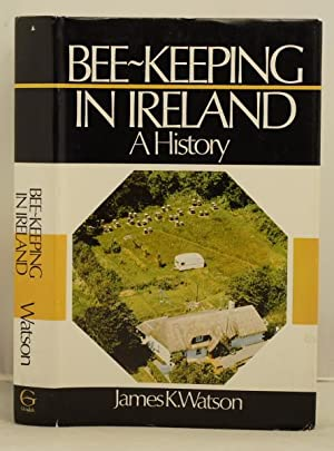 Bee-Keeping in Ireland a History: Watson, James K.