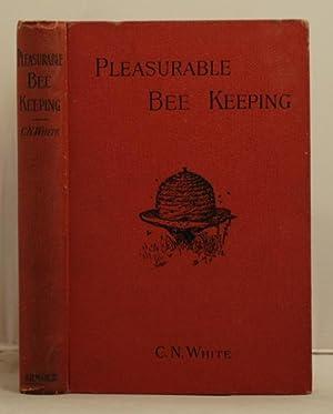 Pleasurable Bee-Keeping: White, Charles Nettleship