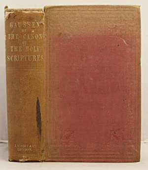 The Canon of the Holy Scriptures from the double point of view of science and faith: Gaussen, L.