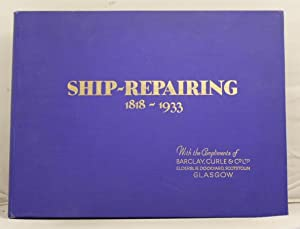 Ship-Repairing (1818-1933) The History, Development and Progress of Barclay, Curle &Co. Ltd. ...