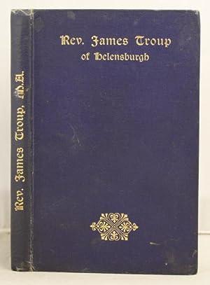 Memoir of Rev. James Troup, M.A., minister of Helenburgh Congregational Church.: Stark, James