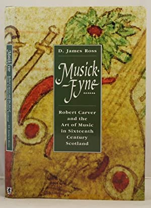 Musick Fyne. Robert Carver and the art of music in sixteenth century Scotland: Ross, James