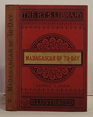 Madagascar of To-Day; an account of the island, its people, resources and development: Shaw, George...