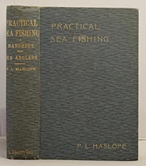 Practical Sea-Fishing: a handbook for sea anglers.: Haslope, P.L.