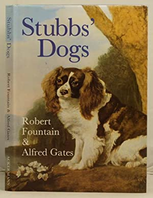 Stubb' Dogs the hounds and domestic dogs of the eighteenth century seen through the paintings of ...