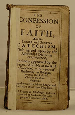 The Confession of Faith, and the Larger and Shorter Catechism, first agreed upon by the assembly of...