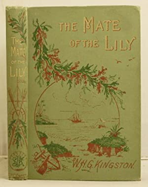"The Mate of the ""Lily"": or, notes from Harry Musgrave's Log Book: Kingston, W.H.G."