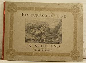 Picturesque Life In Shetland from drawings by Frank Barnard with descriptive notes.: Barnard, Frank