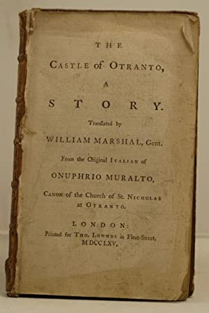 The Castle of Otranto, a story. Translated by William Marshal, gent. From the original Italian of...