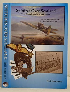 """Spitfires over Scotland; """"First blood to the Auxiliaries"""". The life of Squadron Leader ..."""