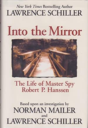 Into the Mirror: The Life of Master: Schiller, Lawrence [Mailer,