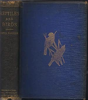 Reptiles and Birds, A Popular Account of: Figuier, Louis and