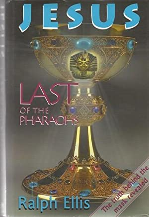 Jesus Last of the Pharaohs The true history of religion revealed.