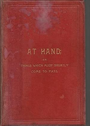 At Hand: or Things Which Must Shortly come to Pass.