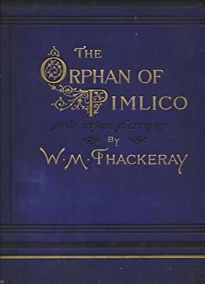 The Orphan of Pimlico and other sketches,: Thackeray, William Makepeace: