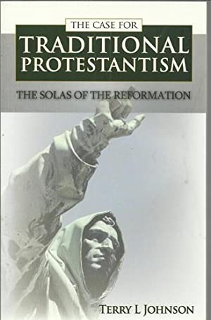 The Case for Traditional Protestantism The Solas of The Reformation.