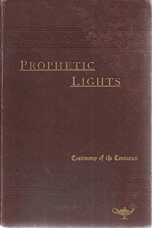 Prophetic Lights Some of the Prominent Prophecies of the Old and New Testaments interpreted by th...