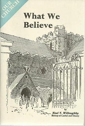 What We Believe.: Willoughby, Noel V.: