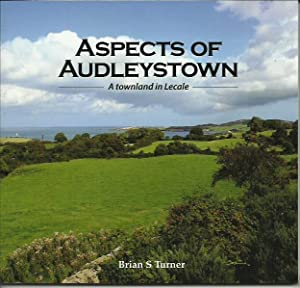 Aspects of Audleystown A Townland in Lecale: Turner, Brian S.: