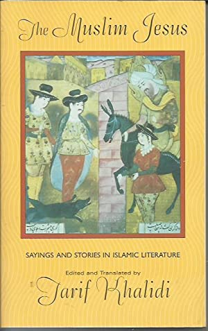 The Muslim Jesus Sayings and Stories in Islamic Literature.