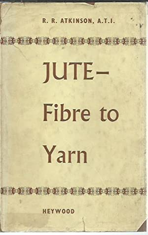 Jute Fibre to Yarn.: Atkinson, R.R.: