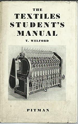The Textile Student's Manual. An Outline of: Welford, T.: