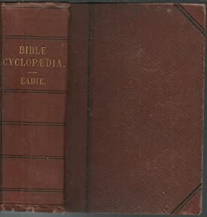 A Biblical Cyclopaedia; or, Dictionary of Eastern Antiquities, Geography, Natural History, Sacred...