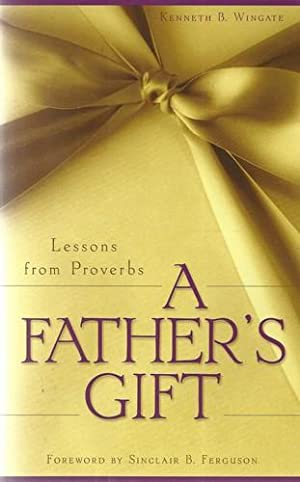 A Father's Gift Lessons From Proverbs.
